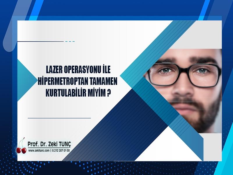 lazer-operasyonu-ile-hipermetroptan-tamamen-kurtulabilinir-mi-prof-dr-zeki-tunc
